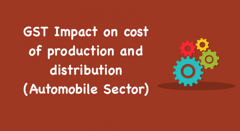 GST Impact on cost of production and distribution