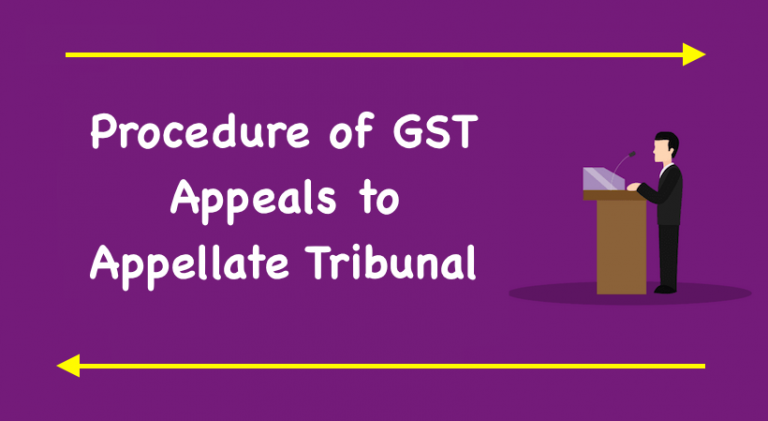 Procedure of GST Appeals to Appellate Tribunal