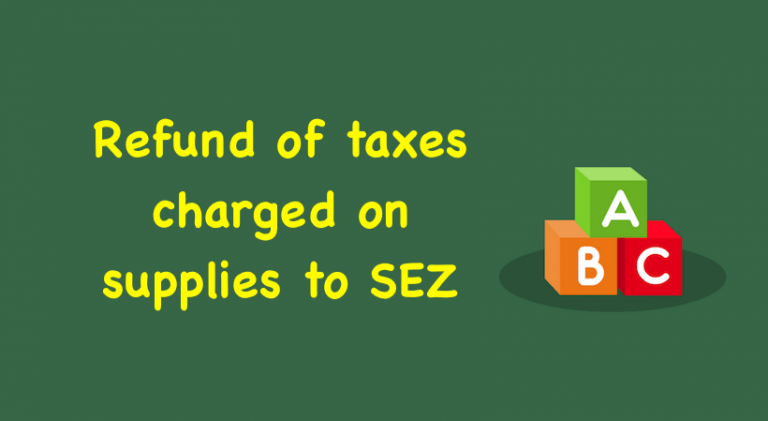 Refund of taxes charged on supplies to SEZ