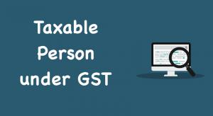 Taxable Person under GST