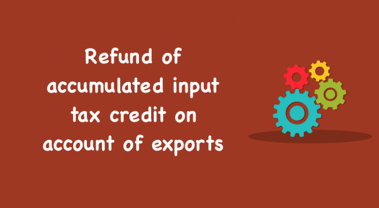 Refund of accumulated input tax credit on account of exports