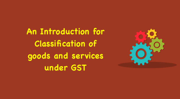 An Introduction for Classification of goods and services under GST