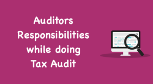 Auditors Responsibilities while doing Tax Audit