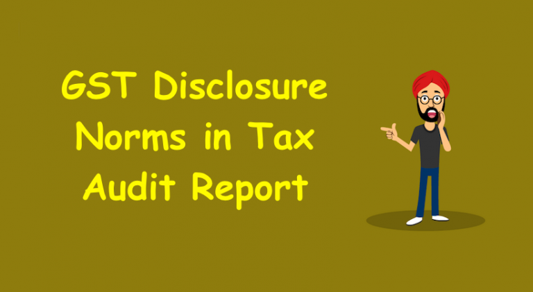 GST Disclosure Norms in Tax Audit Report