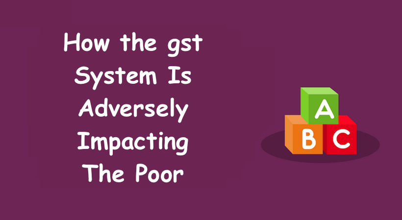 GST Taxing the POOR?