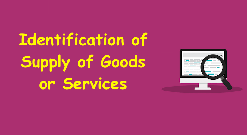 Identification of Supply of Goods or Services