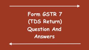 Form GSTR 7 (TDS Return)