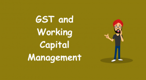 GST and Working Capital Management