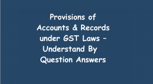 Provisions of Accounts and Records under GST