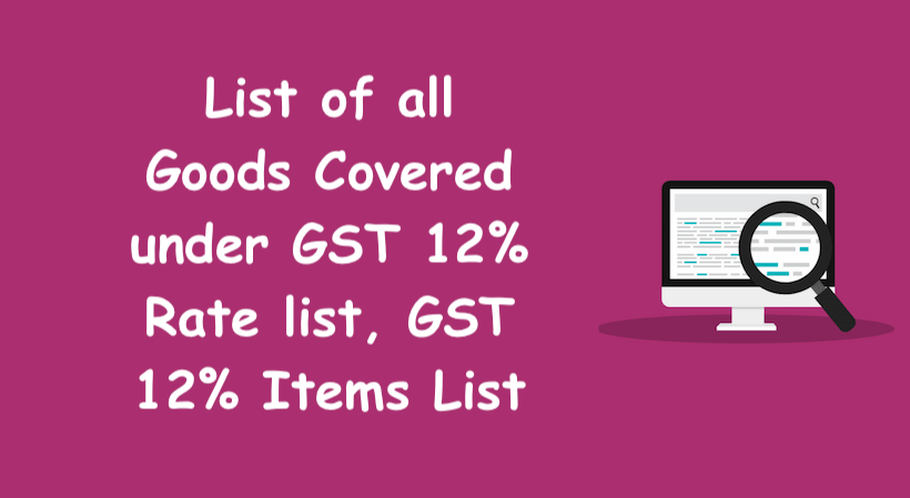 List Of All Goods Covered Under Gst 12 Rate List Gst 12 Items List