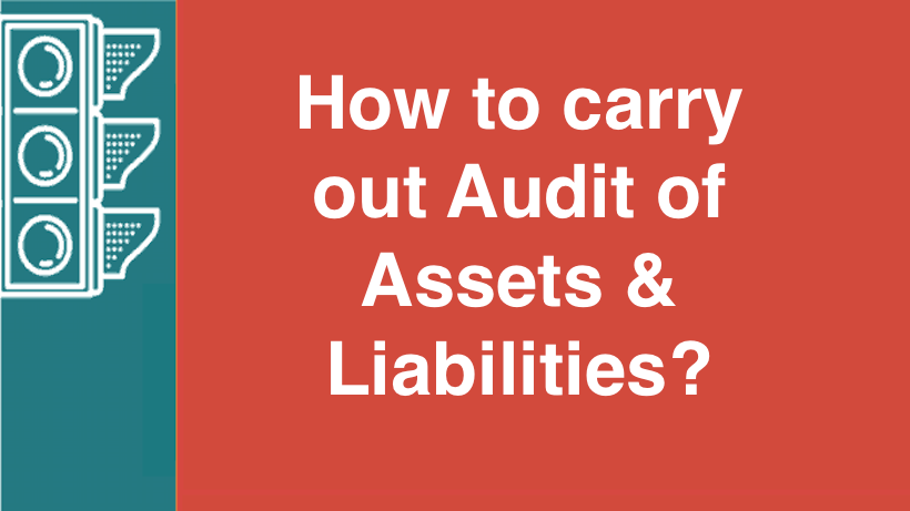How to carry out Audit of Assets & Liabilities?