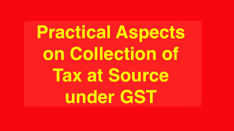 Practical Aspects on Collection of Tax at Source under GST