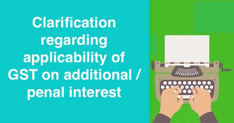 Clarification regarding applicability of GST on additional penal interest