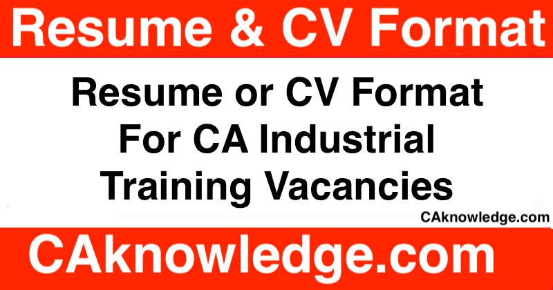 Resume or CV Format For CA Industrial Training Vacancies