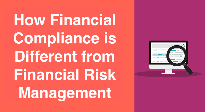 How Financial Compliance is Different from Financial Risk Management