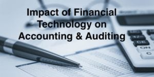 Impact of Financial Technology on Accounting & Auditing
