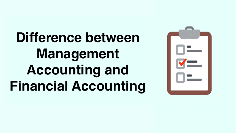 Difference between Management Accounting and Financial Accounting