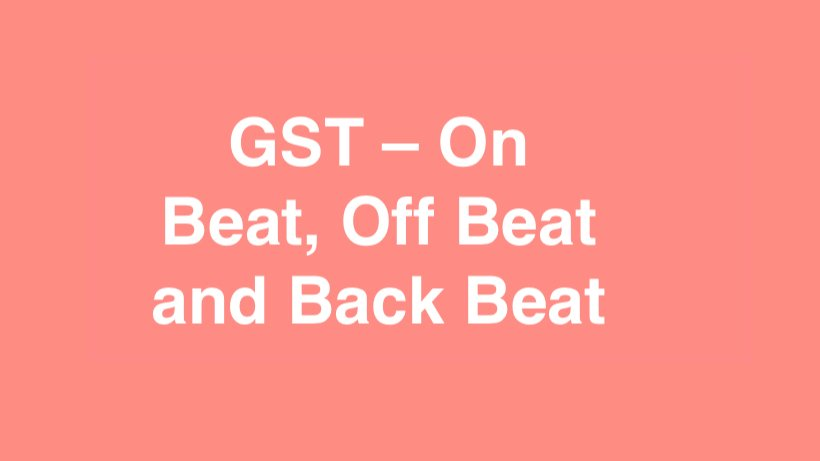 GST On Beat, Off Beat and Back Beat