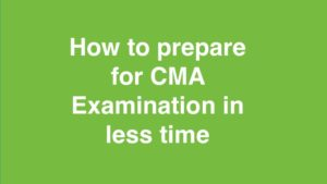 How to prepare for CMA Examination in less time