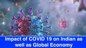 Impact of COVID 19 on Indian as well as Global Economy