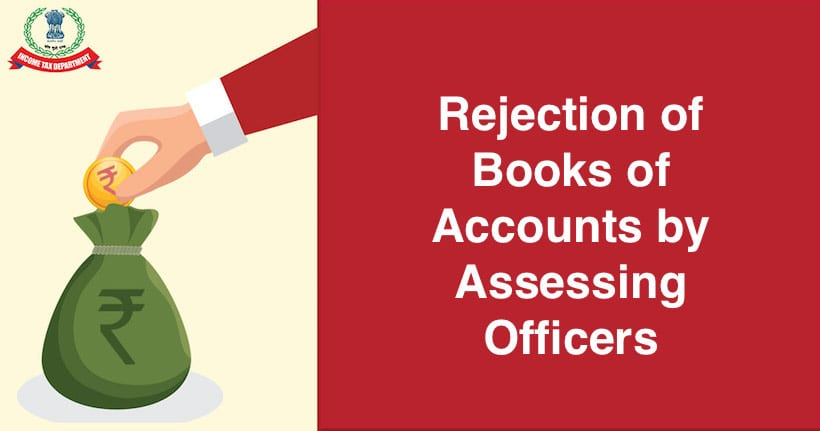 Rejection of Books of Accounts by Assessing Officers