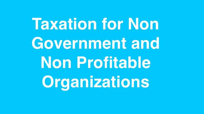 Taxation for Non Government and Non Profitable Organizations