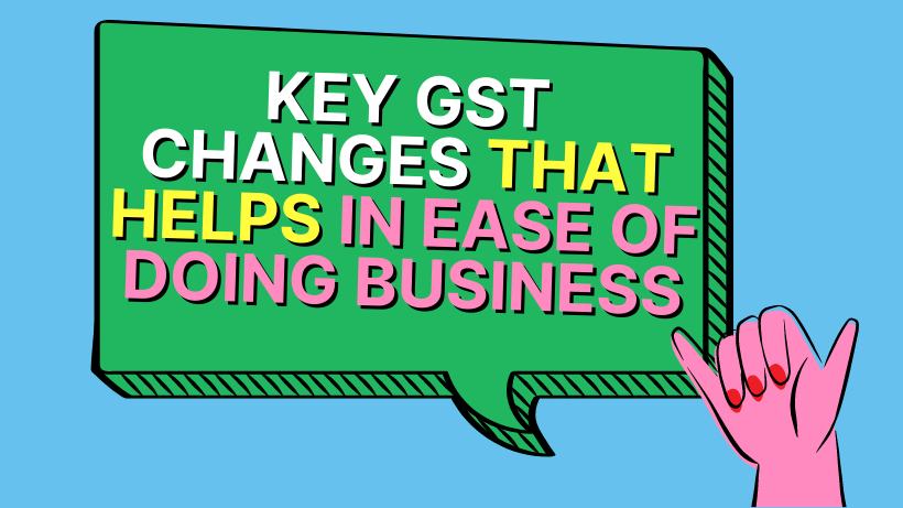 Key GST changes that helps in ease of doing business