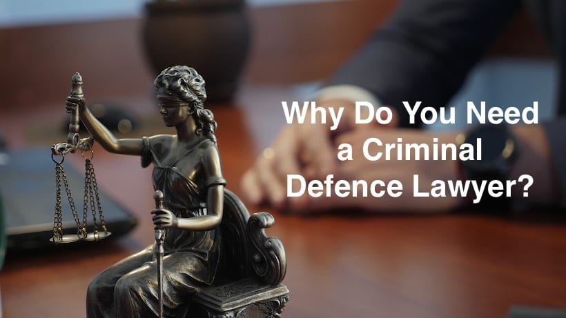 Why Do You Need a Criminal Defence Lawyer?