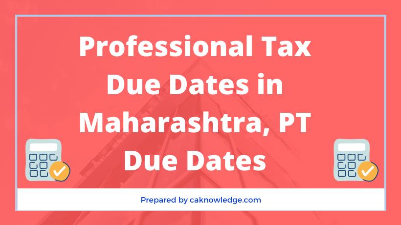 Professional Tax Due DateProfessional Tax Due Dates in Maharashtras in Maharashtra