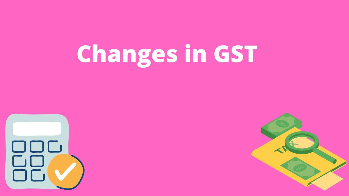 Changes in GST