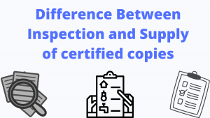Difference Between Inspection and Supply of certified copies
