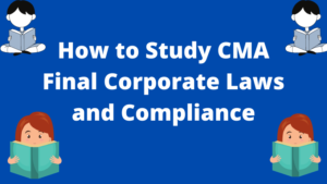 How to Study CMA Final Corporate Laws and Compliance