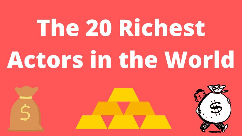 Top 20 Richest Actors