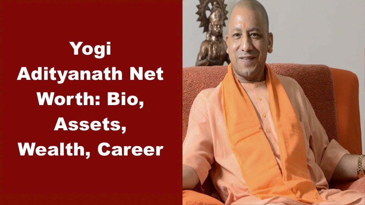 Yogi Adityanath Net Worth