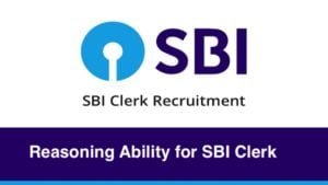 Reasoning Ability for SBI Clerk Prelims: Conducted by the prestigious State Bank of India, the SBI Clerk exam selects candidates for the posts of Clerk at its branches across India.