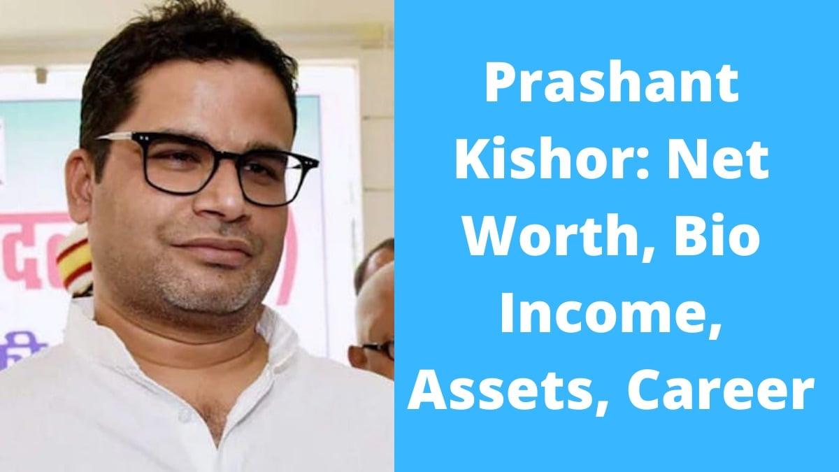 Prashant Kishor Net Worth