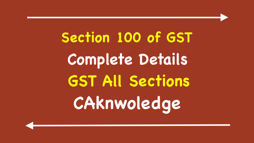 Section 100 of GST