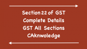 Section 22 of GST