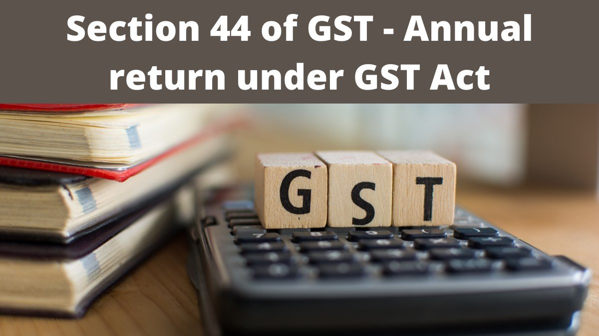 Section 44 of GST