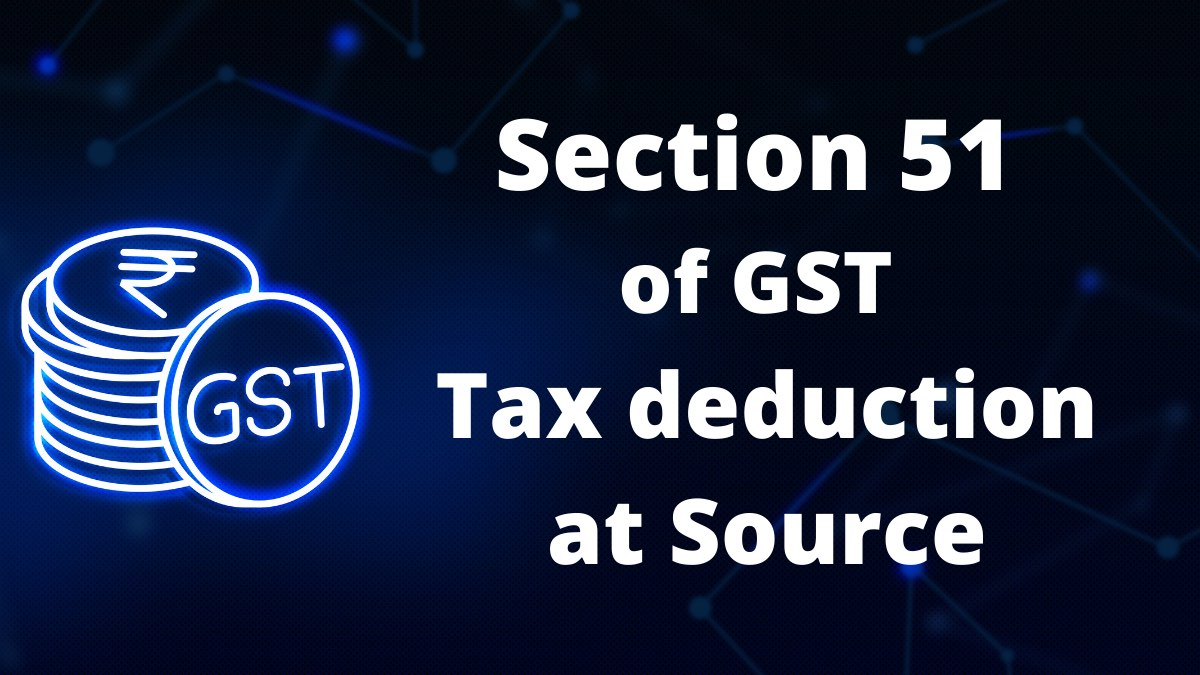 Section 51 of GST