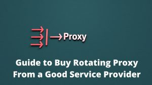 Guide to Buy Rotating Proxy from a Good Service Provider