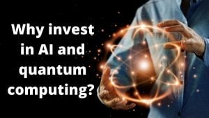 Why invest in AI and quantum computing?