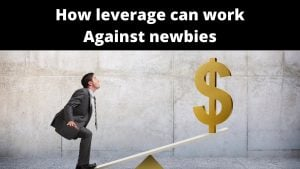 leverage can work against newbies